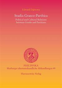 Studia Graeco-Parthica: Political and Cultural Relations Between Greeks and Parthians