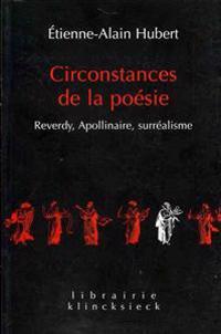 Circonstances de La Poesie: 'Reverdy, Apollinaire, Surrealisme'
