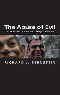 The Abuse of Evil: The Corruption of Politics and Religion Since 9/11