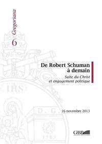 de Robert Shuman a Demain: Suite Du Christ Et Engagement Politique