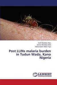 Post Llins Malaria Burden in Tudun Wada, Kano Nigeria