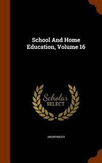 School and Home Education, Volume 16