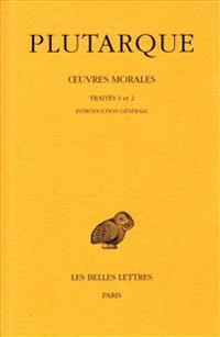 Plutarque, Oeuvres Morales: Tome I, 1re Partie: Introduction Generale. Traites 1-2. de L'Education Des Enfants. - Comment Lire Les Poetes.