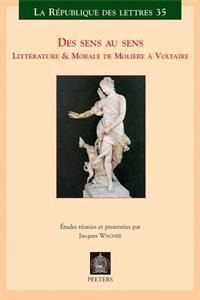Des Sens Au Sens: Litterature & Morale de Moliere a Voltaire