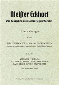 Bibliotheca Eckhardiana Manuscripta: Studien Zu Den Lateinischen Handschriften Der Werke Meister Eckharts. Teilband 1: Avignon - Berlin, Mit Der Editi