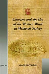 Charters and the Use of the Written Word in Medieval Society