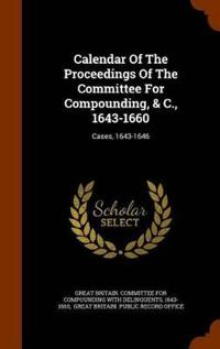 Calendar of the Proceedings of the Committee for Compounding, & C., 1643-1660