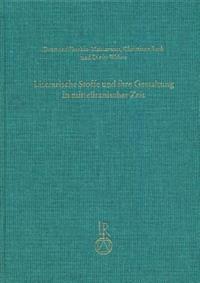 Literarische Stoffe Und Ihre Gestaltung in Mitteliranischer Zeit: Kolloquium Anlasslich Des 70. Geburtstages Von Werner Sundermann