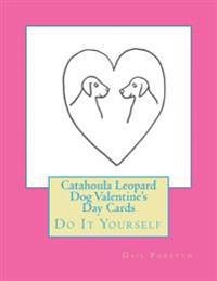 Catahoula Leopard Dog Valentine's Day Cards: Do It Yourself