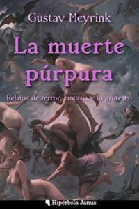 La Muerte Purpura: Relatos de Terror, Fantasia y Lo Grotesco