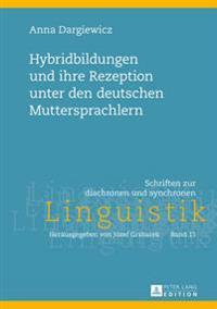 Hybridbildungen Und Ihre Rezeption Unter Den Deutschen Muttersprachlern