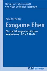 Exogame Ehen: Die Traditionsgeschichtlichen Kontexte Von 1 Kor 7,12-16