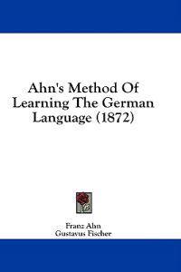 Ahn's Method Of Learning The German Language (1872)