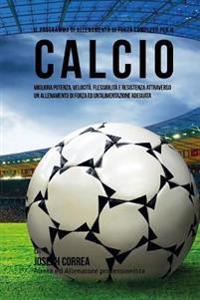 Il Programma Di Allenamento Di Forza Completo Per Il Calcio: Migliora Potenza, Velocita, Flessibilita E Resistenza Attraverso Un Allenamento Di Forza