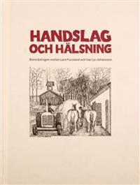 Handslag och hälsning. Brevväxlingen mellan Lars Furuland och Ivar Lo-Johansson 1955-1989. En vänskap kring den svenska arbetarlitteraturen