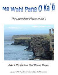 Na Wahi Pana O Ka'u: The Legendary Places of Ka'u
