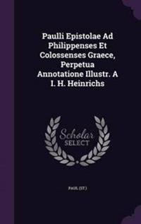 Paulli Epistolae Ad Philippenses Et Colossenses Graece, Perpetua Annotatione Illustr. A I. H. Heinrichs
