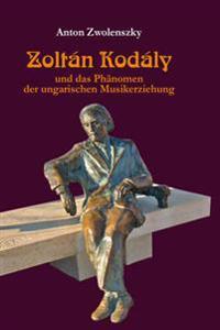 Zoltan Kodaly: Und Das Phaenomen Der Ungarischen Musikerziehung
