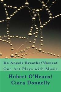 Do Angels Breathe?/Repeat: Two One Act Plays with Music