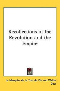 Recollections of the Revolution and the Empire