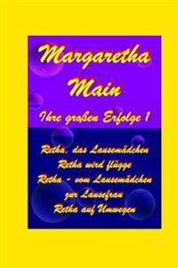Ihre Grossen Erfolge - Margaretha Main - Sammelband 1: Retha, Das Lausemaedchen - Retha Wird Fluegge - Retha, Vom Lausemaedchen Zur Lausefrau - Retha
