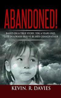 Abandoned: Based on a True Story, Yin, 6 Years Old, Left in a Wash-House by Her Grandfather.