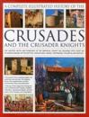 The Complete Illustrated History of Crusades and the Crusader Knights