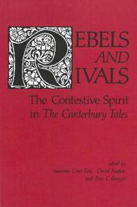 Rebels and Rivals: The Contestive Spirit in the Canterbury Tales