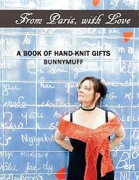 From Paris, with Love: A Book of Hand-Knit Gifts