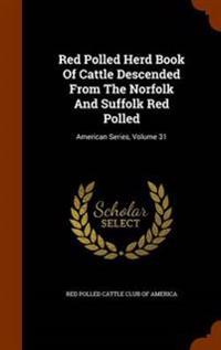Red Polled Herd Book of Cattle Descended from the Norfolk and Suffolk Red Polled
