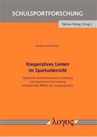 Kooperatives Lernen Im Sportunterricht: Systemisch-Konstruktivistische Gestaltung Und Empirische Untersuchung Motivationaler Effekte Des Gruppenpuzzle
