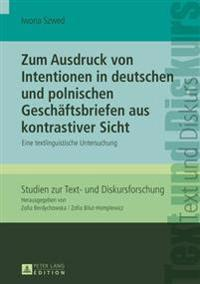 Zum Ausdruck Von Intentionen in Deutschen Und Polnischen Geschaeftsbriefen Aus Kontrastiver Sicht: Eine Textlinguistische Untersuchung