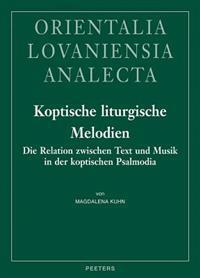 Koptische Liturgische Melodien: Die Relation Zwischen Text Und Musik in Der Koptischen Psalmodia