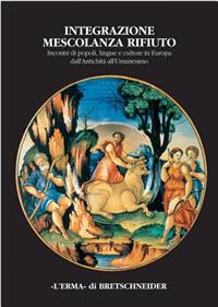 Integrazione Mescolanza Rifiuto: Incontri Di Popoli, Lingue E Culture in Europa Dall'antichita All'umanesimo. Atti del Convegno Internazionale. Civida