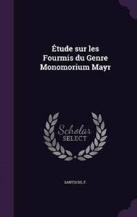 Etude Sur Les Fourmis Du Genre Monomorium Mayr