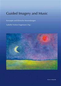 Guided Imagery and Music - Konzepte Und Klinische Anwendungen
