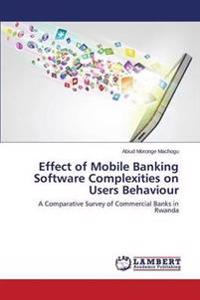 Effect of Mobile Banking Software Complexities on Users Behaviour