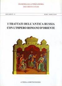 I Trattati Dell'antica Russia Con L'Impero Romano D'Oriente: Documenti E Studi. Documenti II Roma - Mosca 2010