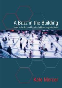 Buzz in the building - how to build and lead a brilliant organisation