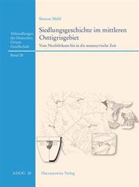 Siedlungsgeschichte Im Mittleren Osttigrisgebiet: Vom Neolithikum Bis in Die Neuassyrische Zeit