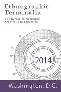 Ethnographic Terminalia, Washington D.C., 2014: The Bureau of Memories: Archives and Ephemera