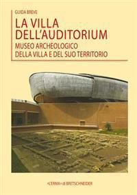 La Villa Dell'auditorium - Museo Archeologico Della Villa E del Suo Territorio: Guida Breve