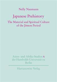 Japanese Prehistory: The Material and Spiritual Culture of the Jomon Period