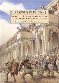 Hierapolis Di Frigia I: Le Attivia Delle Campagne Di Scavo E Restauro 2000-2003