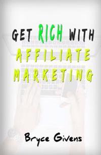 Get Rich with Affiliate Marketing
