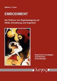 Embodiment: Der Einfluss Von Eigenbewegung Auf Affekt, Einstellung Und Kognition: Empirische Grundlagen Und Klinische Anwendungen