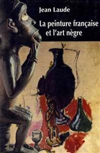 La Peinture Francaise Et 'L'art Negre' (1905-1914)