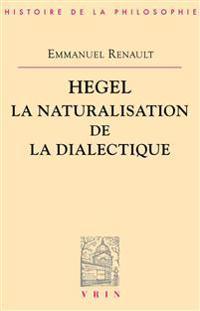 Hegel La Naturalisation de La Dialectique