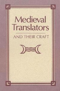 Medieval Translators and Their Craft