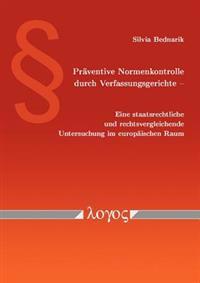 Praventive Normenkontrolle Durch Verfassungsgerichte - Eine Staatsrechtliche Und Rechtsvergleichende Untersuchung Im Europaischen Raum